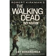 Robert Kirkman's The Walking Dead: Invasion by Kirkman, Robert; Bonansinga, Jay, 9781250058508