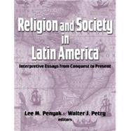 Religion and Society in Latin America : Interpretive Essays from Conquest to Present by Penyak, Lee M., 9781570758508
