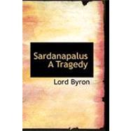 Sardanapalus: A Tragedy by Byron, Lord George Gordon, 9780554798509