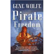 Pirate Freedom by Wolfe, Gene, 9780765358509