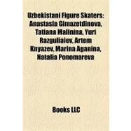 Uzbekistani Figure Skaters : Anastasia Gimazetdinova, Tatiana Malinina, Yuri Razguliaiev, Artem Knyazev, Marina Aganina, Natalia Ponomareva by , 9781157158509