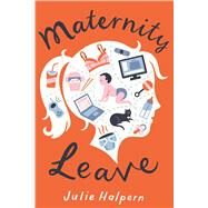 Maternity Leave A Novel by Halpern, Julie, 9781250118509
