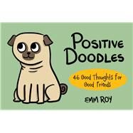 Positive Doodles 46 Good Thoughts for Good Friends by Roy, Emm, 9781454918509