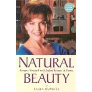 Natural Beauty : Pamper Yourself with Salon Secrets at Home by Dupriest, Laura, 9780307558510