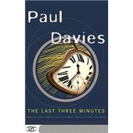 The Last Three Minutes by Davies, Paul, 9780465038510