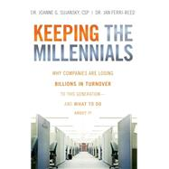 Keeping the Millennials : Why Companies Are Losing Billions in Turnover to This Generation- and What to Do about It by Sujansky, Joanne; Ferri-Reed, Jan, 9780470438510