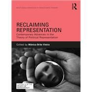 Reclaiming Representation: Contemporary Advances in the Theory of Political Representation by Brito Vieira; Monica, 9781138928510