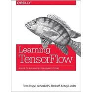 Learning Tensorflow by Hope, Tom; Resheff, Yehezkel S.; Lieder, Itay, 9781491978511