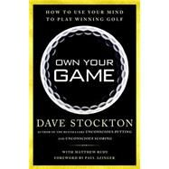 Own Your Game: How to Use Your Mind to Play Winning Golf by Stockton, Dave; Rudy, Matthew (CON), 9781592408511