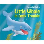Little Whale in Deep Trouble by Wilhelm, Hans, 9780764168512