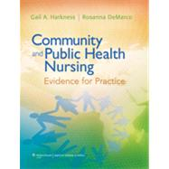 Community and Public Health Nursing; Evidence for Practice by Harkness, Gail A.; DeMarco, Rosanna, 9780781758512