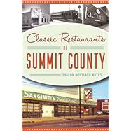 Classic Restaurants of Summit County by Myers, Sharon Moreland, 9781467138512