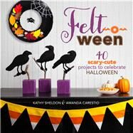 Felt-o-ween 40 Scary-Cute Projects to Celebrate Halloween by Sheldon, Kathy; Carestio, Amanda, 9781454708513