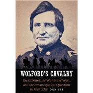Wolford's Cavalry by Lee, Dan, 9781612348513