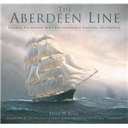 The Aberdeen Line by King, Peter H.; Leggatt, Andrew, Sir, 9780750978514