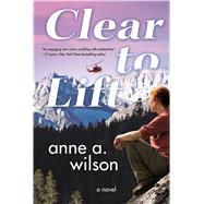 Clear to Lift A Novel by Wilson, Anne A., 9780765378514