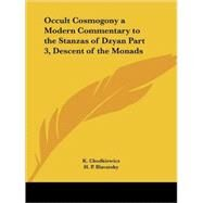 Occult Cosmogony a Modern Commentary to the Stanzas of Dzyan Part Three, Descent of the Monads by Chodkiewicz, K., 9780766128514