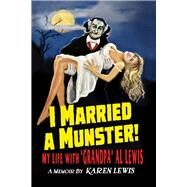 I Married a Munster! by Lewis, Karen; Fosselius, Ernie, 9780990558514