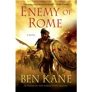 Enemy of Rome A Novel by Kane, Ben, 9781250068514