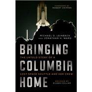 Bringing Columbia Home by Leinbach, Michael D.; Ward, Jonathan H.; Crippen Robert; Collins Eileen (CON), 9781628728514