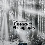 The Essence of Photography by Barnbaum, Bruce, 9781937538514