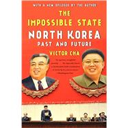 The Impossible State: North Korea, Past and Future by Cha, Victor, 9780061998515