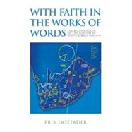 With Faith in the Works of Words : The Beginnings of Reconciliation in South Africa, 1985-1995 by DOXTADER ERIK, 9780870138515