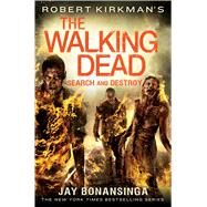 Robert Kirkman's The Walking Dead: Search and Destroy by Kirkman, Robert; Bonansinga, Jay, 9781250058515