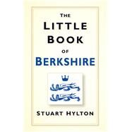 The Little Book of Berkshire by Hylton, Stuart, 9780750958516