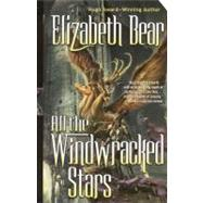 All the Windwracked Stars by Bear, Elizabeth, 9780765358516