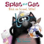 Splat the Cat: Back to School, Splat! by SCOTTON ROB, 9780061978517