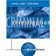 Criminal Investigation The Art and the Science by Lyman, Michael D., 9780133008517