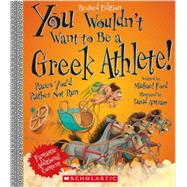 You Wouldn't Want to Be a Greek Athlete! by Ford, Michael; Antram, David, 9780531228517
