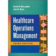 Healthcare Operations Management by Daniel B. McLaughlin John R. Olson, PhD, 9781567938517