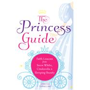 The Princess Guide: Faith Lessons from Snow White, Cinderella, & Sleeping Beauty by Terraccino, Jennessa, 9781616368517