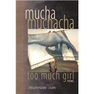 Mucha Muchacha, Too Much Girl by Hernandez-Linares, Leticia, 9781882688517