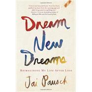 Dream New Dreams by PAUSCH, JAI, 9780307888518