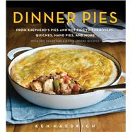 Dinner Pies: From Shepard's Pies and Pot Pies, to Turnovers, Quiches, Hand Pies, and More, With 100 Delectable & Foolproof Recipes by Haedrich, Ken, 9781558328518