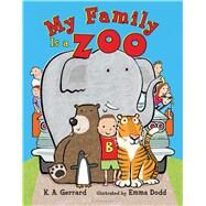 My Family Is a Zoo by Gerrard, K. A.; Dodd, Emma, 9781619638518