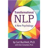 Transformational NLP A New Psychology by Buchheit, Carl; Schamber, Ellie, 9781940468518