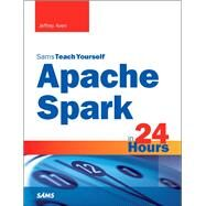 Apache Spark in 24 Hours, Sams Teach Yourself by Aven, Jeffrey, 9780672338519