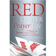 The Red Letter Prayer Life: 17 Words from Jesus to Inspire Practical, Purposeful, Powerful Prayer by Hostetler, Bob, 9781630588519