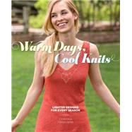 Warm Days, Cool Knits: Lighter Designs for Every Season by Ferguson, Corrina, 9781620338520