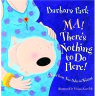 Ma! There's Nothing to Do Here! : A Word from Your Baby-in-Waiting by PARK, BARBARAGAROFOLI, VIVIANA, 9780375838521