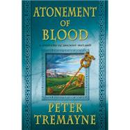 Atonement of Blood A Mystery of Ancient Ireland by Tremayne, Peter, 9781250068521