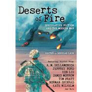 Deserts of Fire: Speculative Fiction and the Modern War by Lain, Douglas, 9781597808521