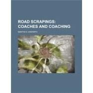 Road Scrapings: Coaches and Coaching by Haworth, Martin E., 9780217278522