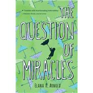 The Question of Miracles by Arnold, Elana K., 9780544668522