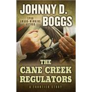 The Cane Creek Regulators: A Frontier Story by Boggs, Johnny D., 9781432828523