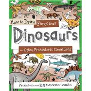 How to Draw Ferocious Dinosaurs and Other Prehistoric Creatures by Gowen, Fiona, 9781438008523